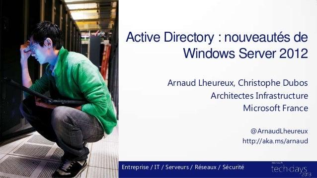 Active Directory : nouveautés deWindows Server 2012Arnaud Lheureux, Christophe DubosArchitectes InfrastructureMicrosoft Fr...