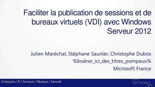 Faciliter la publication de sessions et debureaux virtuels (VDI) avec WindowsServeur 2012Julien Maréchal, Stéphane Saunier...