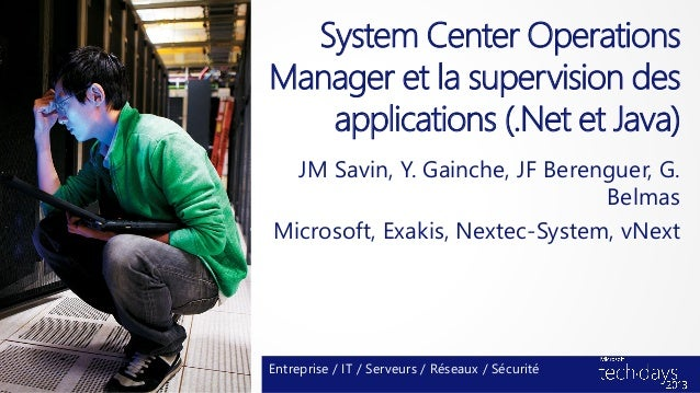 System Center OperationsManager et la supervision des   applications (.Net et Java)  JM Savin, Y. Gainche, JF Berenguer, G...