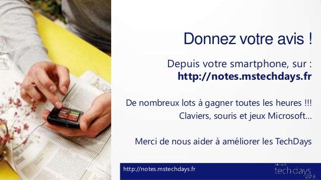 Donnez votre avis !               Depuis votre smartphone, sur :                http://notes.mstechdays.frDe nombreux lots...