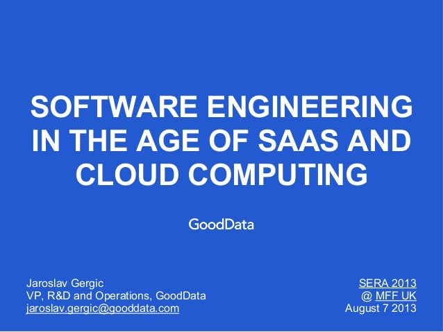 ©2013 GoodData Corporation. All rights reserved. SOFTWARE ENGINEERING IN THE AGE OF SAAS AND CLOUD COMPUTING Jaroslav Gerg...