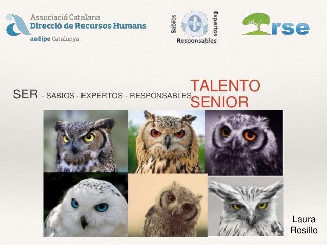 SER - SABIOS - EXPERTOS - RESPONSABLES TALENTO SENIOR Laura Rosillo