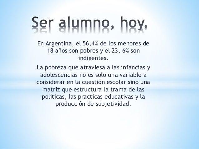 En Argentina, el 56,4% de los menores de  18 años son pobres y el 23, 6% son  indigentes.  La pobreza que atraviesa a las ...