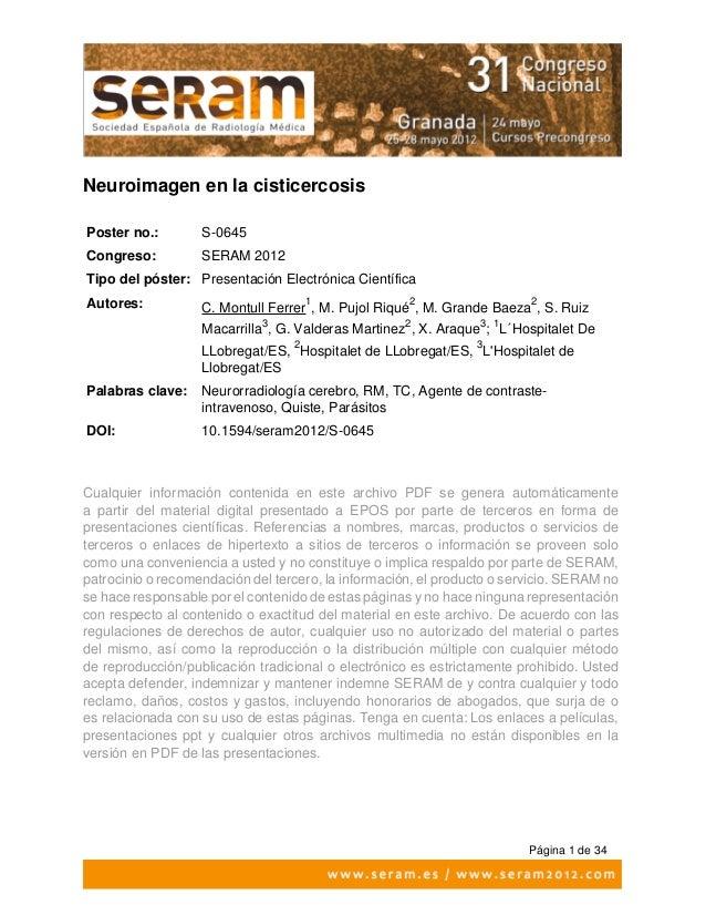 Página 1 de 34 Neuroimagen en la cisticercosis Poster no.: S-0645 Congreso: SERAM 2012 Tipo del póster: Presentación Elect...