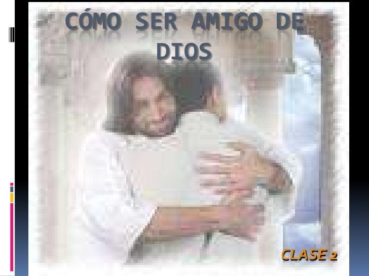 CÓMO SER AMIGO DE DIOS<br />CLASE 2<br />
