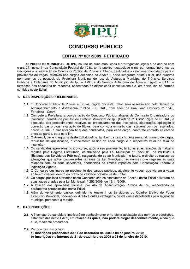 CONCURSO PÚBLICO                                EDITAL Nº 001/2009 RETIFICADO        O PREFEITO MUNICIPAL DE IPU, no uso d...