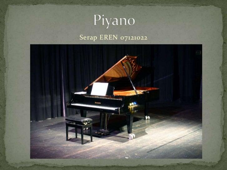 Piyano<br />Serap EREN 07121022<br />