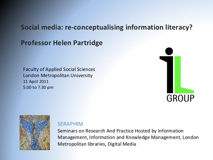 Social media: re-conceptualising information literacy? Professor Helen Partridge  SERAPHIM Seminars on Research And Practi...