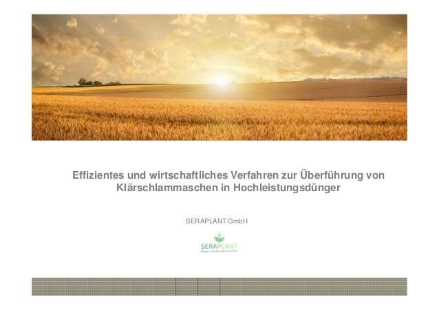 Dünger aus Sekundärrohstoffen SERAPLANT GmbH Effizientes und wirtschaftliches Verfahren zur Überführung von Klärschlammasc...