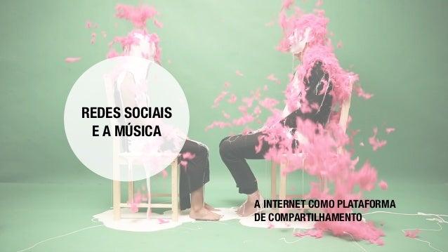 REDES SOCIAIS E A MÚSICA A INTERNET COMO PLATAFORMA DE COMPARTILHAMENTO