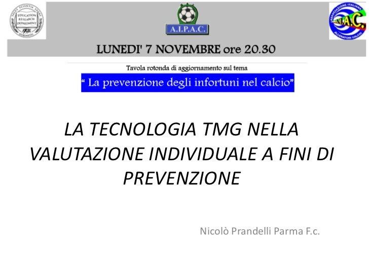 LA TECNOLOGIA TMG NELLAVALUTAZIONE INDIVIDUALE A FINI DI         PREVENZIONE                  Nicolò Prandelli Parma F.c.