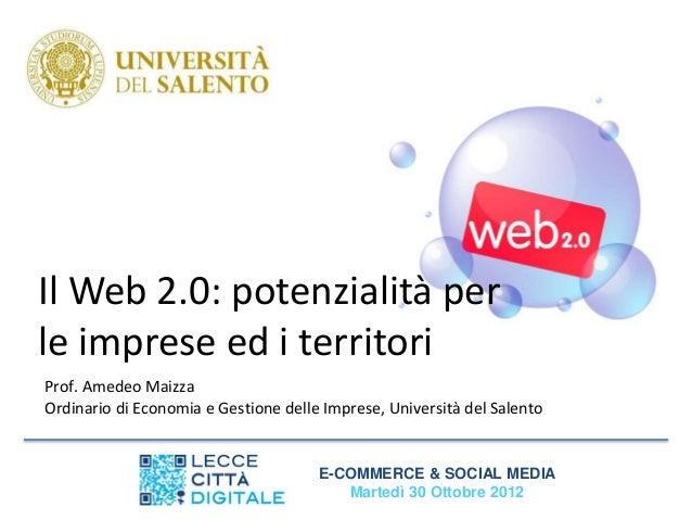 Il Web 2.0: potenzialità perle imprese ed i territoriProf. Amedeo MaizzaOrdinario di Economia e Gestione delle Imprese, Un...