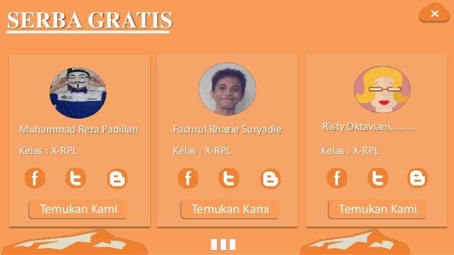 SERBA GRATIS Muhammad Reza Padillah Fachrul Rhazie Suryadie Risty Oktaviani......... Kelas : X-RPL Kelas : X-RPL Kelas : X...