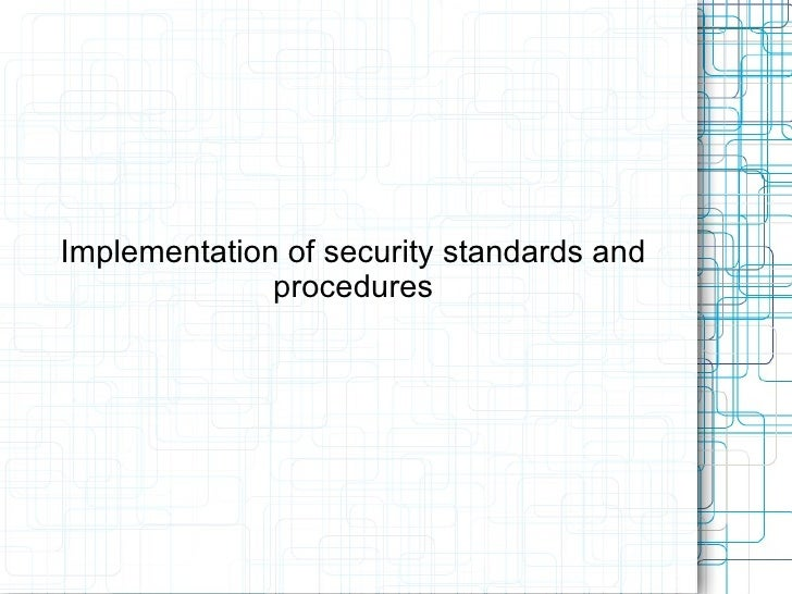 Implementation of security standards and procedures