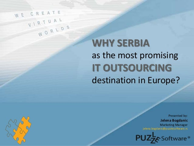Presented by: Jelena Bogdanic Marketing Manager jelena.bogdanic@puzzlesoftware.rs as the most promising destination in Eur...