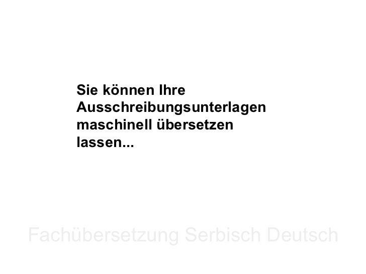 Sie können Ihre Ausschreibungsunterlagen maschinell übersetzen lassen... Fachübersetzung Serbisch Deutsch