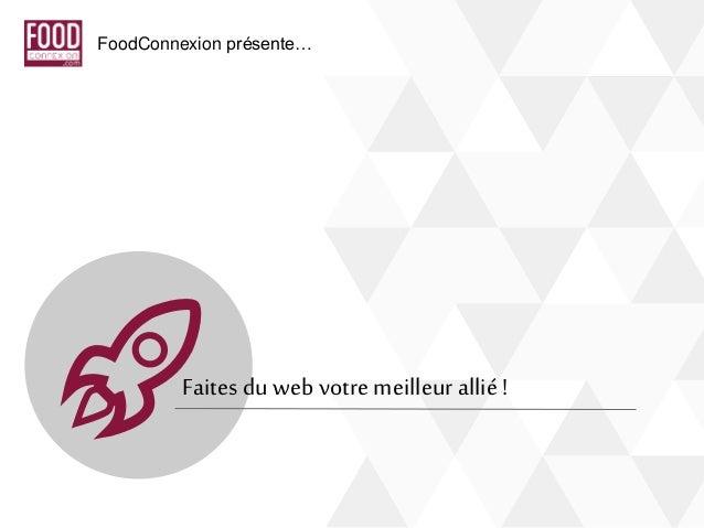 Faites du web votre meilleur allié ! FoodConnexion présente…