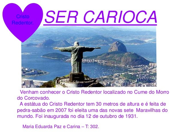 SER CARIOCA Venham conhecer o Cristo Redentor localizado no Cume do Morro do Corcovado. A estátua do Cristo Redentor tem 3...
