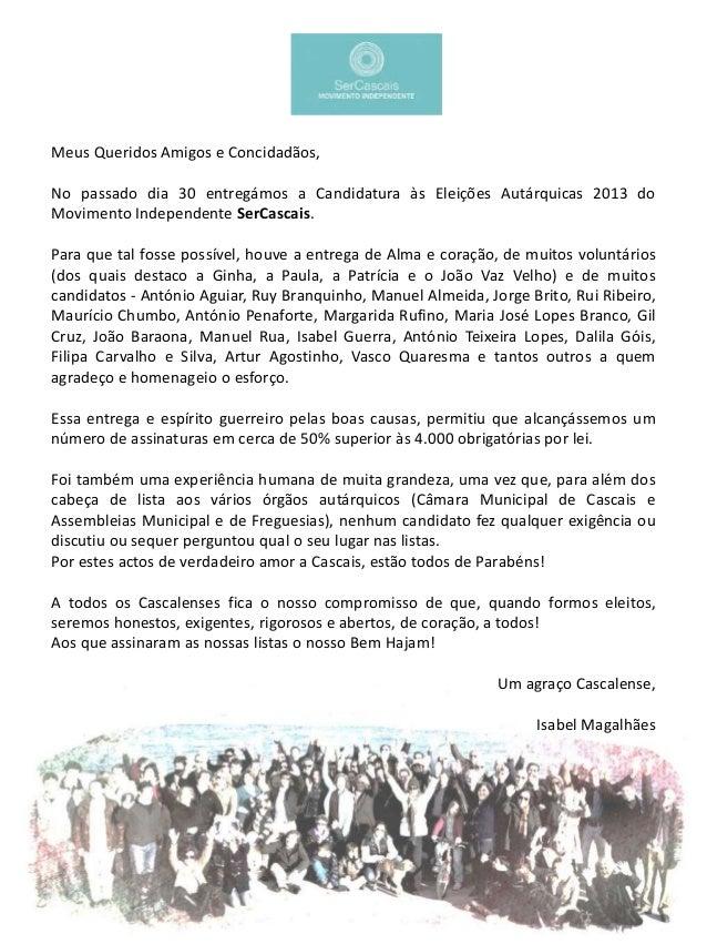 Meus Queridos Amigos e Concidadãos, No passado dia 30 entregámos a Candidatura às Eleições Autárquicas 2013 do Movimento I...