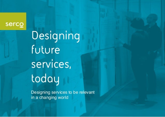 Designing future services, today Designing services to be relevant in a changing world