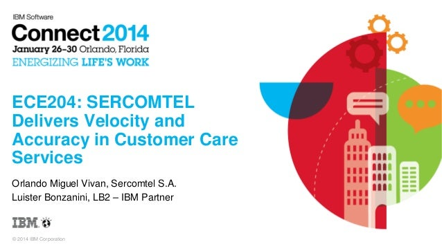 ECE204: SERCOMTEL Delivers Velocity and Accuracy in Customer Care Services Orlando Miguel Vivan, Sercomtel S.A. Luister Bo...