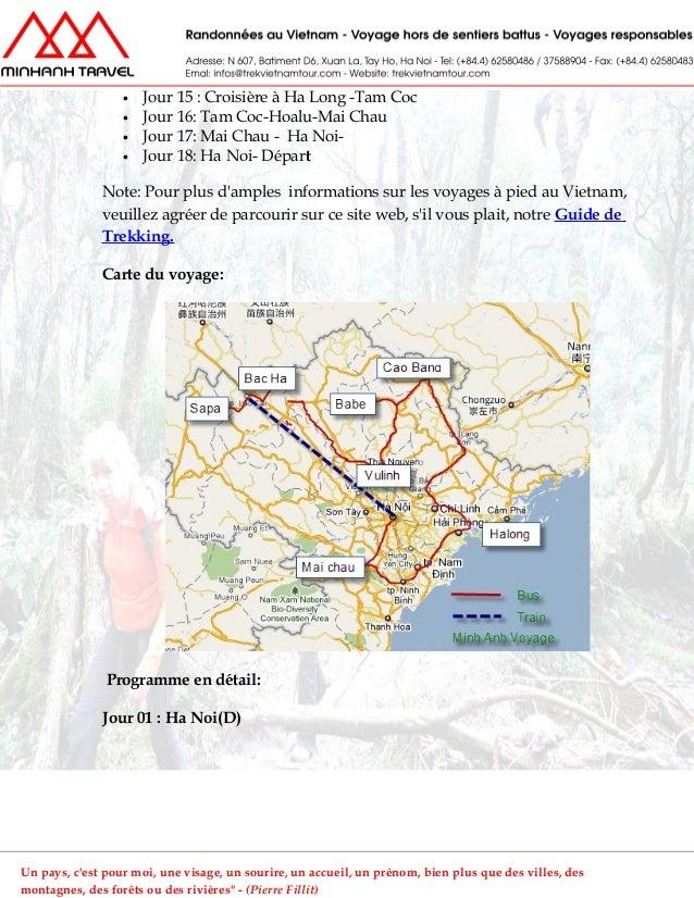 • Jour 15 : Croisière à Ha Long -Tam Coc• Jour 16: Tam Coc-Hoalu-Mai Chau• Jour 17: Mai Chau - Ha Noi-• Jour 18: Ha Noi- D...