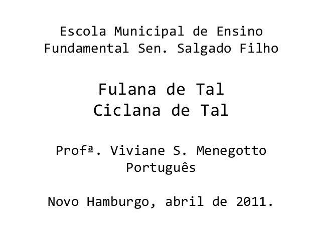 Escola Municipal de EnsinoFundamental Sen. Salgado FilhoFulana de TalCiclana de TalProfª. Viviane S. MenegottoPortuguêsNov...