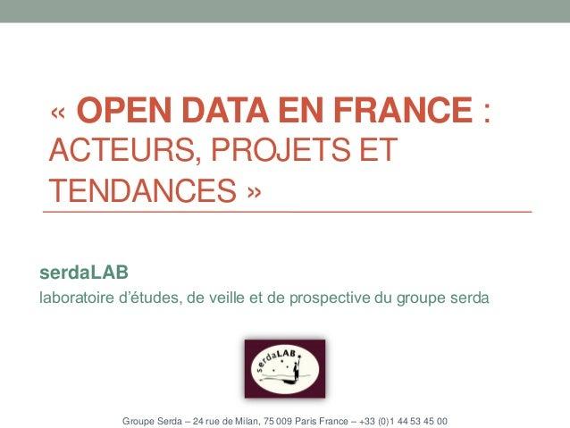 « OPEN DATA EN FRANCE : ACTEURS, PROJETS ET TENDANCES » serdaLAB laboratoire d'études, de veille et de prospective du grou...