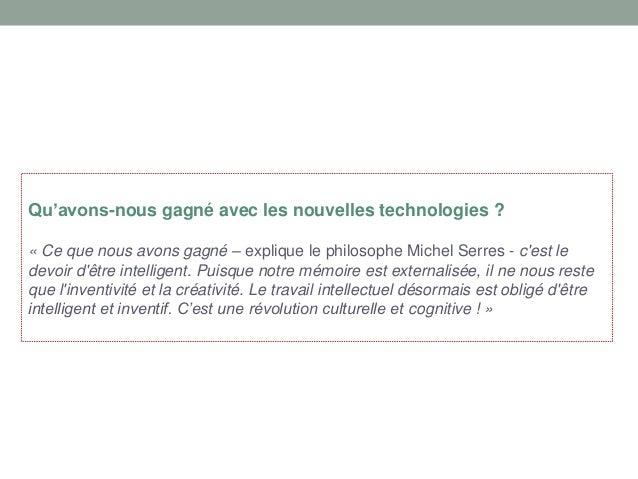 Qu'avons-nous gagné avec les nouvelles technologies ? « Ce que nous avons gagné – explique le philosophe Michel Serres - c...