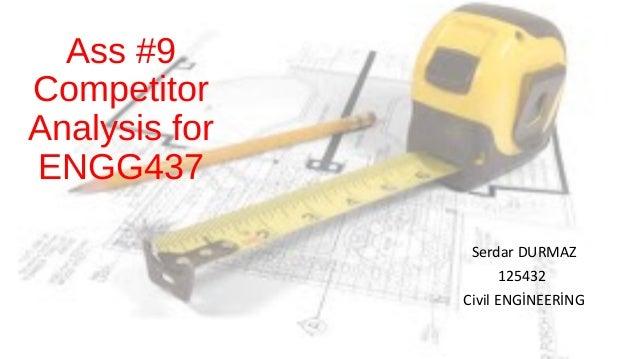 Ass #9 Competitor Analysis for ENGG437 Serdar DURMAZ 125432 Civil ENGİNEERİNG