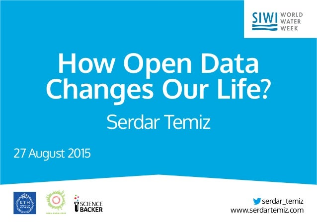 Serdar Temiz 27 August 2015 How Open Data Changes Our Life? serdar_temiz www.serdartemiz.com