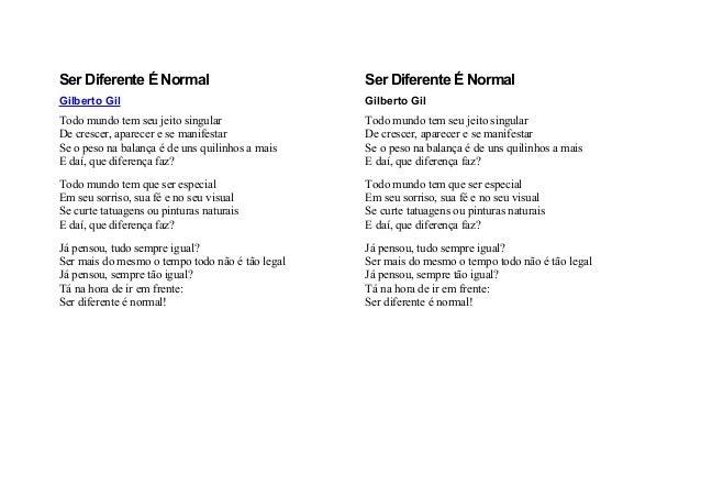 Ser Diferente É Normal  Ser Diferente É Normal  Gilberto Gil  Gilberto Gil  Todo mundo tem seu jeito singular De crescer, ...