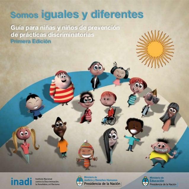 Guía para niñas y niños de prevención de prácticas discriminatorias Primera Edición Somos iguales y diferentes