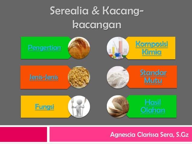 Serealia & Kacang- kacangan Agnescia Clarissa Sera, S.Gz Pengertian Jenis-Jenis Fungsi Komposisi Kimia Standar Mutu Hasil ...