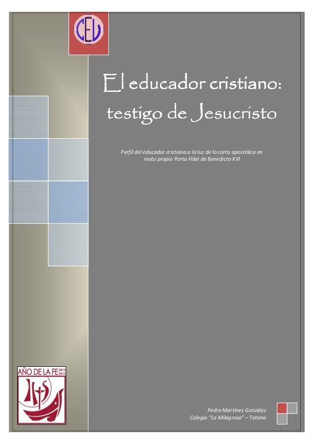 cristiano: El educador cristiano: testigo de Jesucristo Perfil del educador cristiano a la luz de la carta apostólica en m...