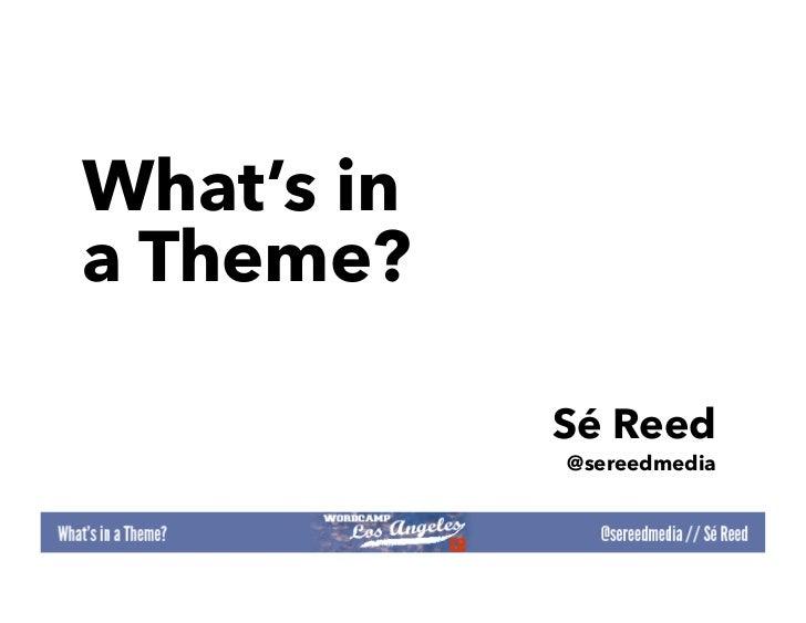 What's ina Theme?            Sé Reed            @sereedmedia