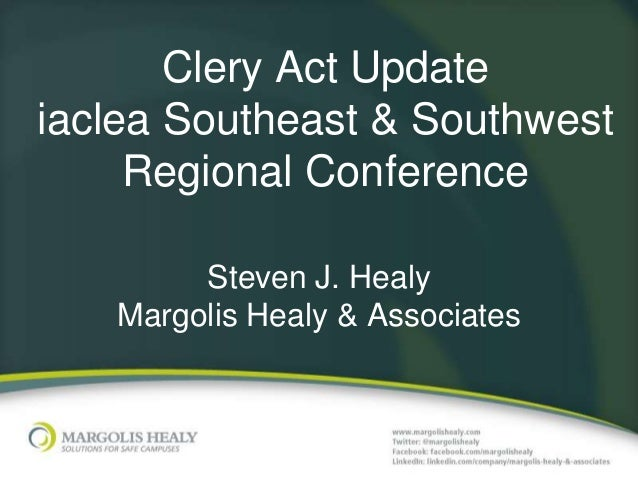 Clery Act Update iaclea Southeast & Southwest Regional Conference Steven J. Healy Margolis Healy & Associates