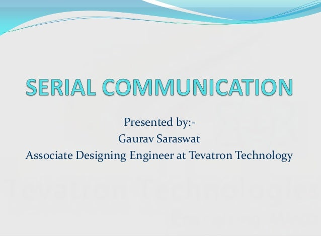 Presented by:-Gaurav SaraswatAssociate Designing Engineer at Tevatron Technology