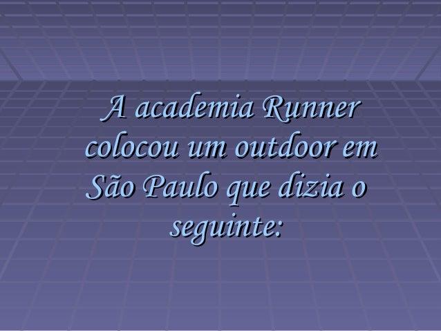 A academia RunnerA academia Runner colocou um outdoor emcolocou um outdoor em São Paulo que dizia oSão Paulo que dizia o s...