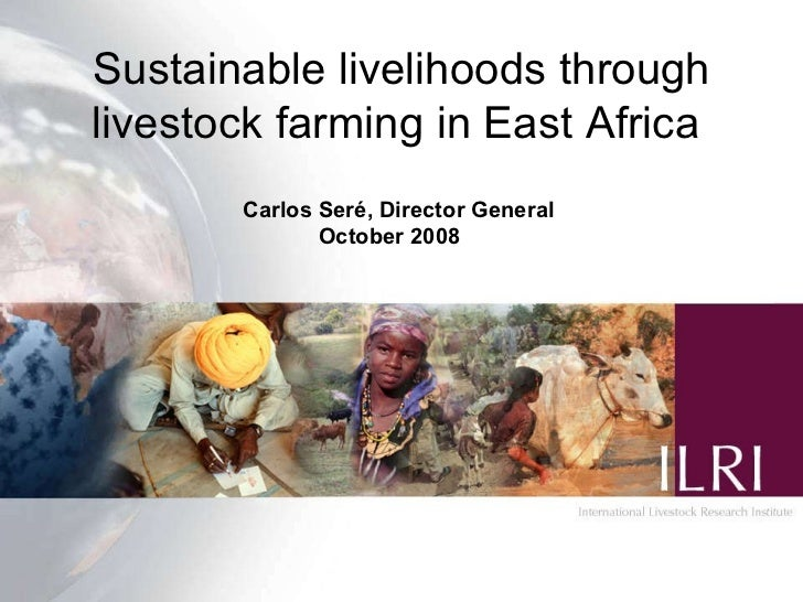 Sustainable livelihoods through livestock farming in East Africa   Carlos Ser é, Director General   October 2008
