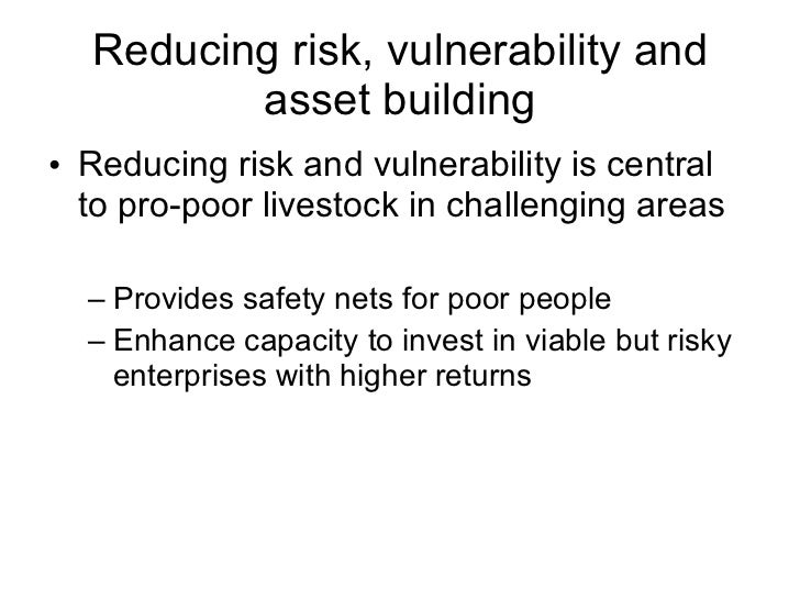 Reducing risk, vulnerability and asset building <ul><li>Reducing risk and vulnerability is central to pro-poor livestock i...