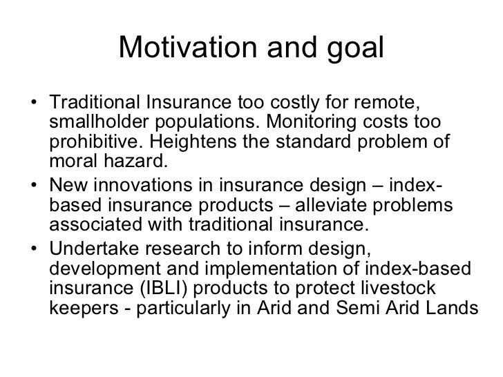 Motivation and goal <ul><li>Traditional Insurance too costly for remote, smallholder populations. Monitoring costs too pro...