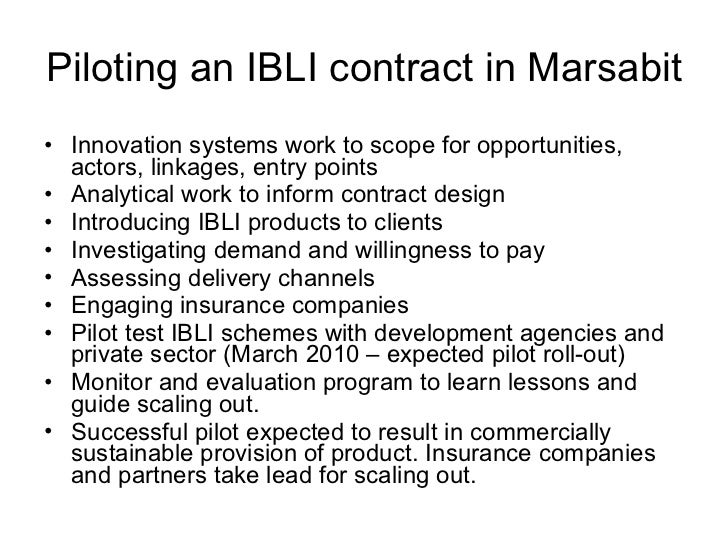 Piloting an IBLI contract in Marsabit <ul><li>Innovation systems work to scope for opportunities, actors, linkages, entry ...