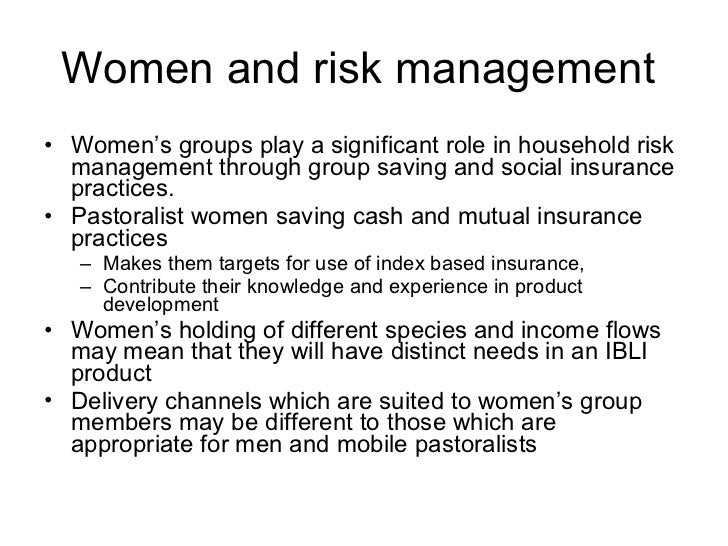 Women and risk management  <ul><li>Women's groups play a significant role in household risk management through group savin...