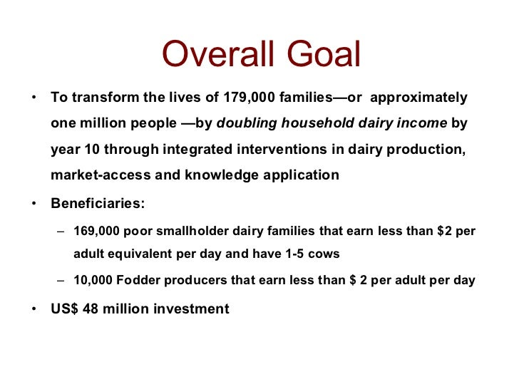 Overall Goal <ul><li>To transform the lives of 179,000 families—or  approximately one million people   —by  doubling house...