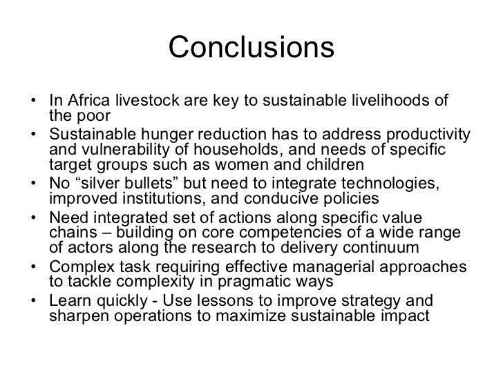 Conclusions <ul><li>In Africa livestock are key to sustainable livelihoods of the poor  </li></ul><ul><li>Sustainable hung...