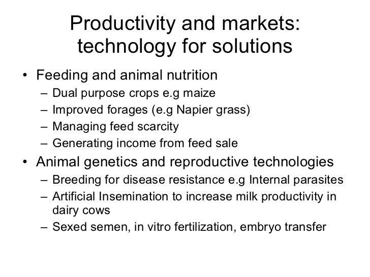 Productivity and markets: technology for solutions <ul><li>Feeding and animal nutrition  </li></ul><ul><ul><li>Dual purpos...