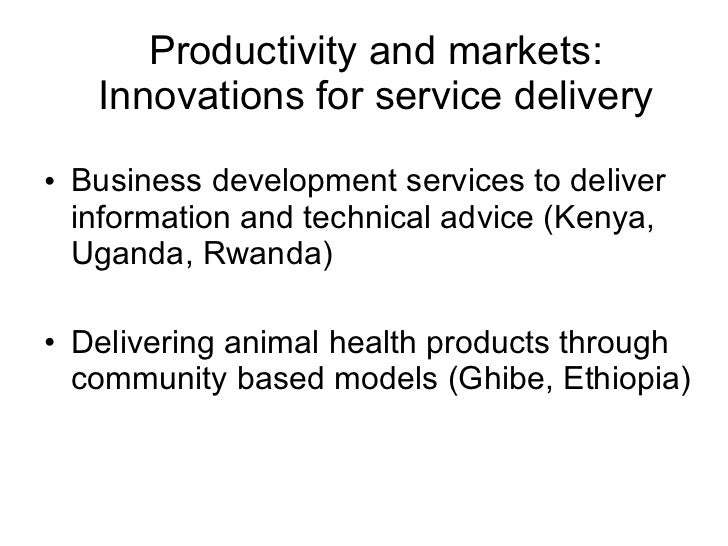 Productivity and markets: Innovations for service delivery <ul><li>Business development services to deliver information an...