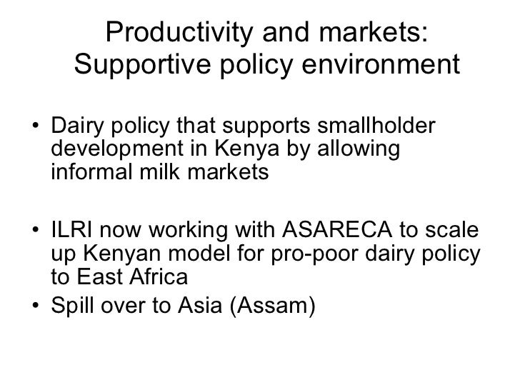 Productivity and markets: Supportive policy environment <ul><li>Dairy policy that supports smallholder development in Keny...