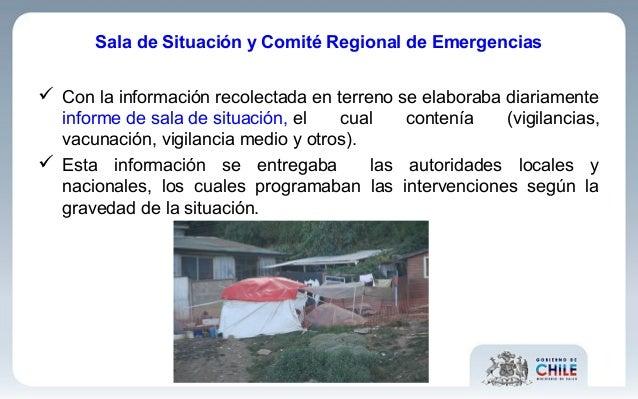  Con la información recolectada en terreno se elaboraba diariamente informe de sala de situación, el cual contenía (vigil...